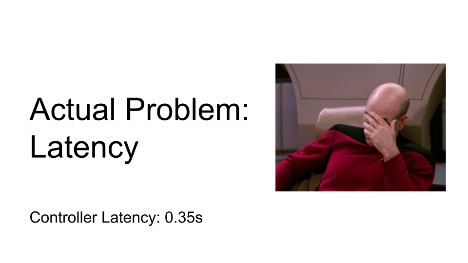 The real problem: latency. Face palm